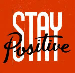 stay positiive